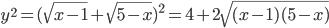 {y^2} = {(\sqrt {x - 1} + \sqrt {5 - x} )^2} = 4 + 2\sqrt {(x - 1)(5 - x)}