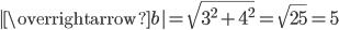  \overrightarrow{b} =\sqrt{3^2+ 4^2}=\sqrt{25}=5
