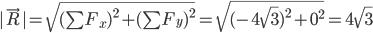 |\vec{R}|=\sqrt{(\sum{F_x})^2+(\sum{F_y})^2} =\sqrt{(-4\sqrt{3})^2+0^2}=4\sqrt{3}
