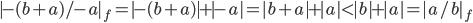 |-(b + a) / -a|_f = |-(b + a)| + |-a| = |b + a| + |a| \lt |b| + |a| = |a / b|_f