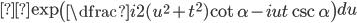 ×\exp \left(\dfrac{i}{2}(u^{2}+t^{2})\cot \alpha -iut \csc \alpha \right) du