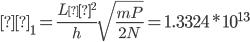 Γ_1 = \displaystyle\frac{L_ε^2}{h}\sqrt{\displaystyle\frac{mP}{2N}}  = 1.3324*10^{13}