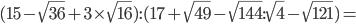 (15-\sqrt{36}+3\times\sqrt{16}): (17+\sqrt{49}-\sqrt{144}:\sqrt{4}-\sqrt{121})=