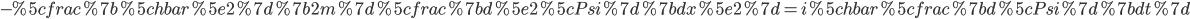 -%5cfrac%7b%5chbar%5e2%7d%7b2m%7d%5cfrac%7bd%5e2%5cPsi%7d%7bdx%5e2%7d=i%5chbar%5cfrac%7bd%5cPsi%7d%7bdt%7d