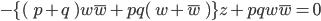 -\{(\; p+q \; )w\overline{w}+pq(\; w+\overline{w} \; )\}z+pqw\overline{w} =0