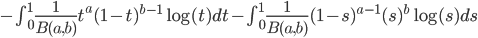 -\int_0^1 \frac{1}{B(a,b)}t^{a}(1-t)^{b-1}\log(t)dt-\int_0^1 \frac{1}{B(a,b)}(1-s)^{a-1}(s)^{b}\log(s)ds