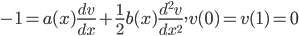 -1=a(x)\frac{dv}{dx}+\frac{1}{2}b(x)\frac{d^2v}{dx^2},v(0)=v(1)=0