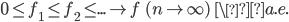 0 \leq f_1 \leq f_2 \leq ... \rightarrow f \ \ (n \rightarrow \infty) \ \ \ a.e.