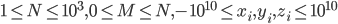 1 \leq N \leq 10^3 , 0 \leq M \leq N, -10^{10} \leq x_i,y_i,z_i \leq 10^{10}