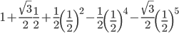 1+\frac{\sqrt{3}}{2}\frac{1}{2}+\frac{1}{2}\left(\frac{1}{2}\right)^2-\frac{1}{2}\left(\frac{1}{2}\right)^4-\frac{\sqrt{3}}{2}\left(\frac{1}{2}\right)^5