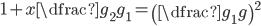 1+x\dfrac{g_{2}}{g_{1}}=\left( \dfrac{g_{1}}{g} \right)^{2}