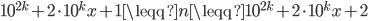 10^{2k}+2\cdot10^kx+1\leqq{n}\leqq10^{2k}+2\cdot10^kx+2