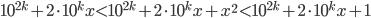 10^{2k}+2\cdot10^kx<10^{2k}+2\cdot10^kx+x^2<10^{2k}+2\cdot10^kx+1