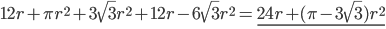 12r+\pi r^2+3\sqrt{3}r^2+12r-6\sqrt{3}r^2=\underline{24r+(\pi-3\sqrt{3})r^2}