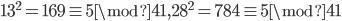 13^2 = 169 \equiv 5 \mod 41, 28^2 = 784 \equiv 5 \mod 41
