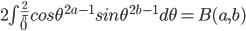 2\int_{0}^{\frac{2}{\pi}}cos\theta^{2a-1}sin\theta^{2b-1}d\theta=B(a,b)