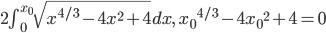 2\int_0^{x_0} \sqrt{x^{4/3}-4x^2+4} dx,\quad {x_0}^{4/3}-4{x_0}^2+4=0