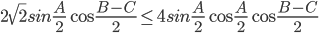 2\sqrt 2 sin{A \over 2}\cos {{B - C} \over 2} \le 4sin{A \over 2}\cos {A \over 2}\cos {{B - C} \over 2}