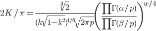 2K/\pi = \displaystyle \frac{\sqrt[3]{2}}{(k \sqrt{1-k^2})^{1/6} \sqrt{2\pi p}} \left( \frac{\prod\Gamma (\alpha/p)}{\prod \Gamma (\beta/p) } \right)^{w/4}