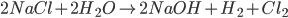 2NaCl + 2{H_2}O \to 2NaOH + {H_2} + C{l_2}