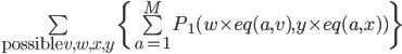3$ \bigsum_{{\rm possible}\, v,w,x,y} \{\bigsum_{a=1}^M P_1(w\times eq(a,v),y\times eq(a,x))\}