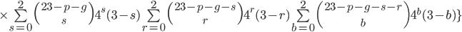 3$\times \bigsum_{s=0}^2 \({{23-p-g}\atop~{s}}\) 4^s (3-s) \bigsum_{r=0}^2 \({{23-p-g-s}\atop~{r}}\) 4^r (3-r) \bigsum_{b=0}^2 \({{23-p-g-s-r}\atop~{b}}\) 4^b (3-b)\}