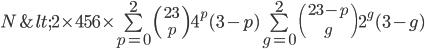 3$N < 2 \times 456 \times \bigsum_{p=0}^2 \({{23}\atop~{p}}\) 4^p (3-p) \bigsum_{g=0}^2 \({{23-p}\atop~{g}}\) 2^g (3-g)