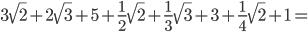 3\sqrt{2 } + 2\sqrt{3} + 5 + \frac{1}{2}\sqrt{2}+ \frac{1}{3}\sqrt{3} + 3 + \frac{1}{4}\sqrt{2}+1 =