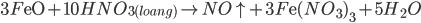 3F{\rm{eO}} + 10HN{O_{3(loang)}} \to NO \uparrow + 3F{\rm{e}}{(N{O_3})_3} + 5{H_2}O