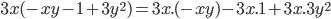 3x (-xy-1+3y ^{2})= 3x.(-xy)-3x.1+3x.3y ^{2}