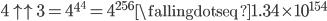 4\uparrow\uparrow3=4^{4^{4}}=4^{256}\fallingdotseq1.34\times10^{154}