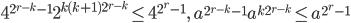4^{2^{r-k}-1}2^{k(k+1)2^{r-k}} \leq 4^{2^r-1}, \quad a^{2^{r-k}-1}a^{k2^{r-k}} \leq a^{2^r-1}