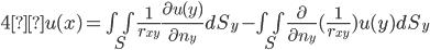 4πu(x)=\iint_S\frac{1}{r_{xy}}\frac{\partial u(y)}{\partial n_y}dS_y-\iint_S\frac{\partial }{\partial n_y} (\frac{1}{r_{xy}}) u(y)dS_y