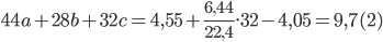 44a + 28b + 32c = 4,55 +{{6,44} \over {22,4}}.32 - 4,05 = 9,7 (2)