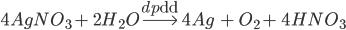 4AgN{O_3} + {\rm{ }}2{H_2}O\buildrel {dp{\rm{dd}}} \over\longrightarrow {\rm{ }}4Ag{\rm{ }} + {\rm{ }}{O_2} + {\rm{ }}4HN{O_3}