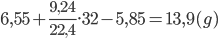 6,55 + {{9,24} \over {22,4}}.32 - 5,85 = 13,9(g)
