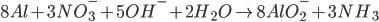 8Al + 3NO_3^ - + 5O{H^ - } + 2{H_2}O \to 8AlO_2^ - + 3N{H_3}