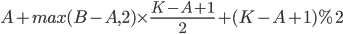 A + max(B-A,2) \times \frac{K - A + 1}{2} + (K-A+1) \%2