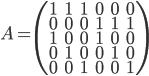 A = \begin{pmatrix}1 & 1 & 1 & 0 & 0 & 0  \\ 0 & 0 & 0 & 1 & 1 & 1 \\ 1 & 0 & 0 & 1 & 0 & 0 \\ 0 & 1 & 0 & 0 & 1 & 0 \\ 0 & 0 & 1 & 0 & 0 & 1 \end{pmatrix}