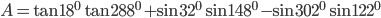 A = \tan {18^0}\tan {288^0} + \sin {32^0}\sin {148^0} - \sin {302^0}\sin {122^0}