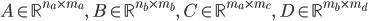 A \in \mathbb{R}^{n_a \times m_a}, \; B \in \mathbb{R}^{n_b \times m_b}, \; C \in \mathbb{R}^{m_a \times m_c}, \; D \in \mathbb{R}^{m_b \times m_d}