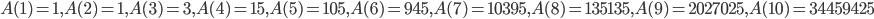 A(1)=1,A(2)=1,A(3)=3,A(4)=15,A(5)=105,A(6)=945,A(7)=10395,A(8)=135135,A(9)=2027025,A(10)=34459425