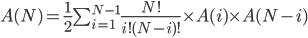 A(N)=\frac{1}{2}\sum_{i=1}^{N-1} \frac{N!}{i!(N-i)!} \times A(i) \times A(N-i)