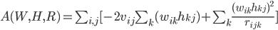 A(W,H,R) = \sum_{i,j} [- 2v_{ij}\sum_k (w_{ik} h_{kj}) + \sum_k \frac{(w_{ik}h_{kj})^2}{r_{ijk}} ]