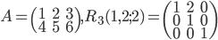 A=\begin{pmatrix}1&2&3\\4&5&6\end{pmatrix}, R_3(1,2;2)=\begin{pmatrix}1&2&0\\0&1&0\\0&0&1\end{pmatrix}