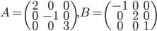 A=\begin{pmatrix}2&0&0 \\ 0&-1&0 \\ 0&0&3\end{pmatrix},B=\begin{pmatrix}-1&0&0 \\ 0&2&0 \\ 0&0&1\end{pmatrix}