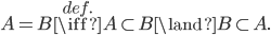 A=B\overset{def.}{\iff}A\subset B\land B\subset A.