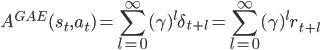 A^{GAE}(s_t, a_t) = \displaystyle\sum_{l=0}^\infty(\gamma)^l\delta_{t+l} = \displaystyle\sum_{l=0}^\infty(\gamma)^lr_{t+l}