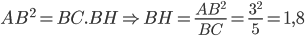 AB^2=BC.BH\Rightarrow BH=\frac{AB^2}{BC}=\frac{3^2}{5}=1,8