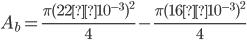 A_b = \displaystyle \frac{\pi(22×10^{-3})^{2}}{4} - \displaystyle \frac{\pi(16×10^{-3})^{2}}{4}
